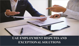 UAE EMPLOYMENT DISPUTES AND EXCEPTIONAL SOLUTIONS