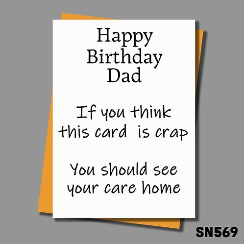 If you think this card is crap you should see your care home funny Dad birthday card.