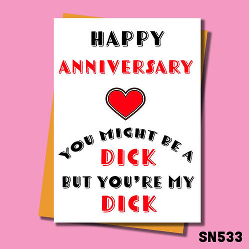 You're my Dick anniversary card.