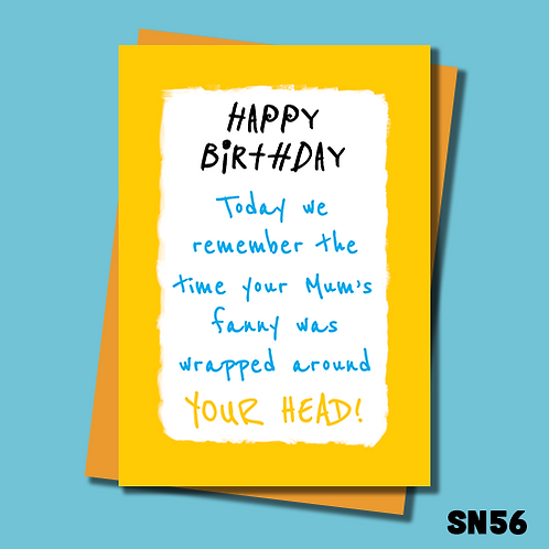 Rude Birthday card. Today we remember the day your Mum's fanny was wrapped around your head. SN56.