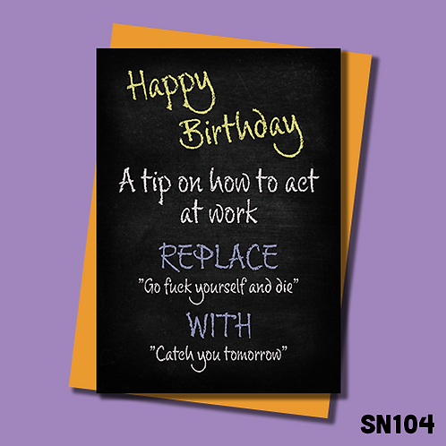 Obscene birthday card. How to act a work. Replace go fuck yourself and die with see you tomorrow. SN104.