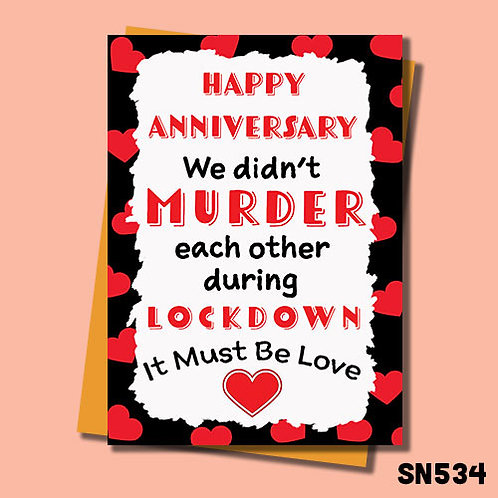 We didn't murder each other during lockdown, it must be love anniversary card.
