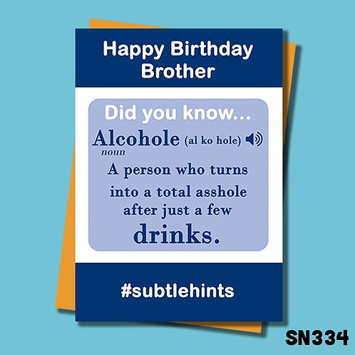 An Alcohole is a person who turns into a total arse after a few drinks brother birthday card.
