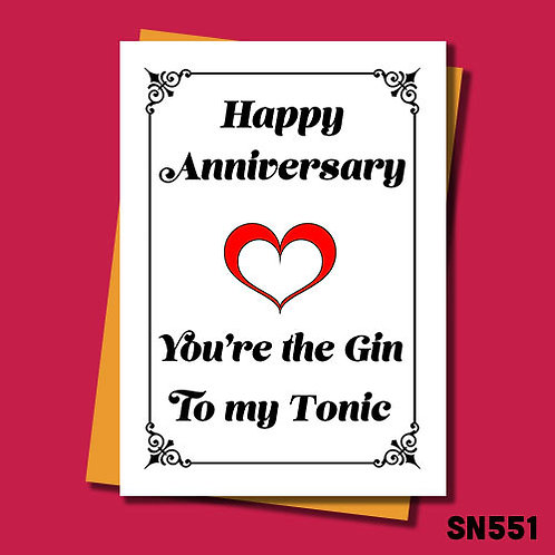 You're the Gin to my Tonic anniversary card.