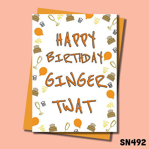 Happy Birthday you Ginger Twat birthday card.