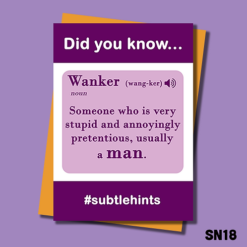 Rude Birthday card with definition of a wanker. Someone who is very stupid and annoying pretentious, usually a man. SN18.