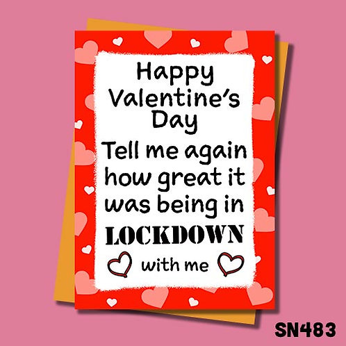 Tell me again how great it was being in Lockdown with me Valentine's card.