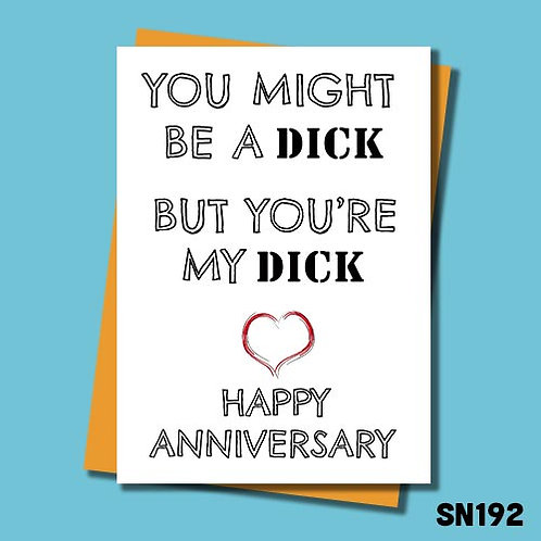 You might be a dick, but you're my Dick anniversary card.
