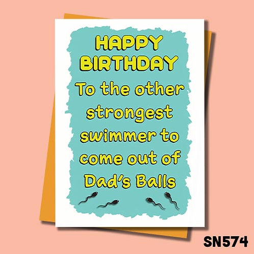 To the other strongest swimmer to come out of Dad's balls birthday card.