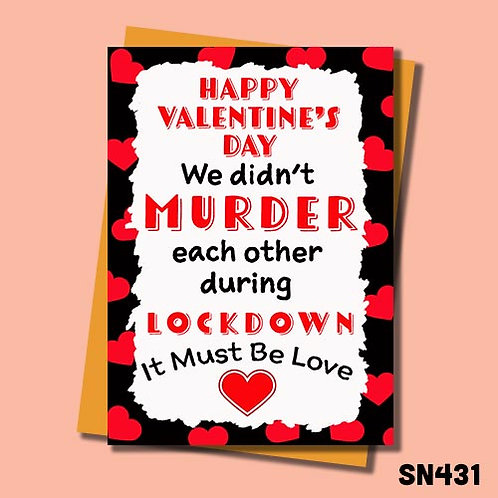 We didn't murder each other during lockdown, it must be love valentines card.