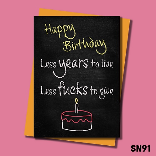Chalk board effect funny Birthday card. Less years to live, less fucks to give. SN91.
