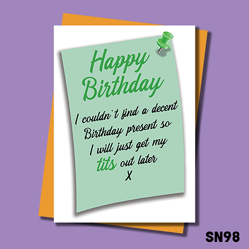Rude Birthday card for him. I couldn't find a decent Birthday present so will just get my tits out later. SN98.