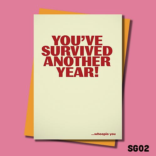 Funny birthday card. You've survived another year! Whoopie you! SG02.
