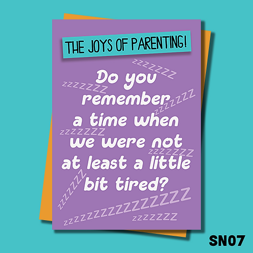 Funny greetings card for parents. Do you remember a time when we were not a least a little bit tired. SN07.