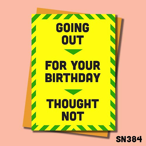Funny lockdown birthday card - Going out? Thought Not