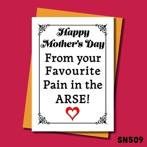Mother's Day card from your favourite pain in the arse.