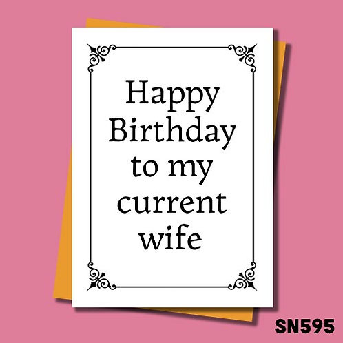 Happy Birthday to my current wife birthday card.