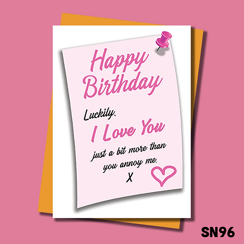 Funny Birthday card. Luckily I love you just a bit more than you annoy me. SN96.