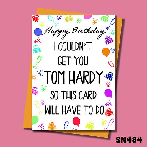 I couldn't get you Tom Hardy, so this birthday card will have to do.