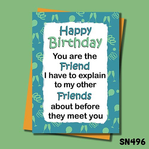 You are the friend I have to explain to my other friends about before they meet you birthday card.