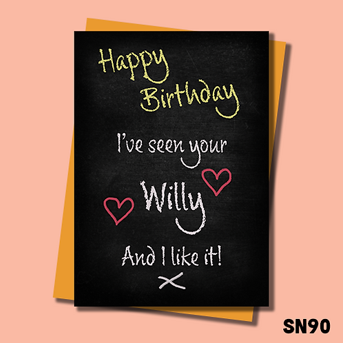 Rude Birthday card for him. I've seen your willy and I like it. SN90.