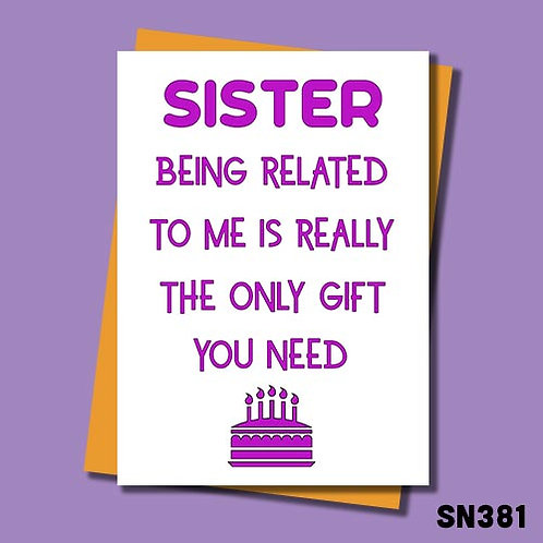 Sister, being related to me is the only gift you need