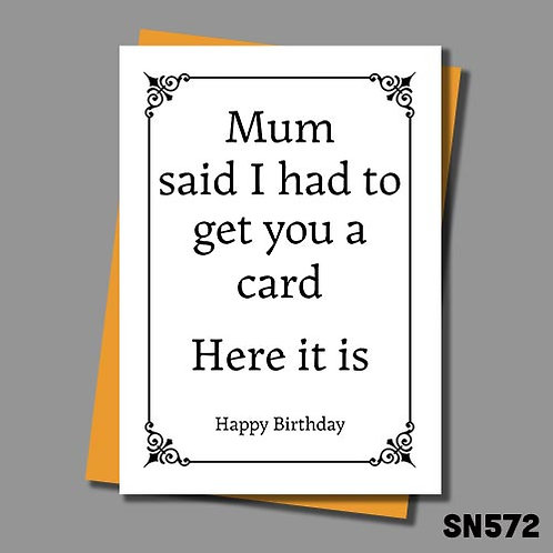 Mum told me to get you this birthday card, so here it is.