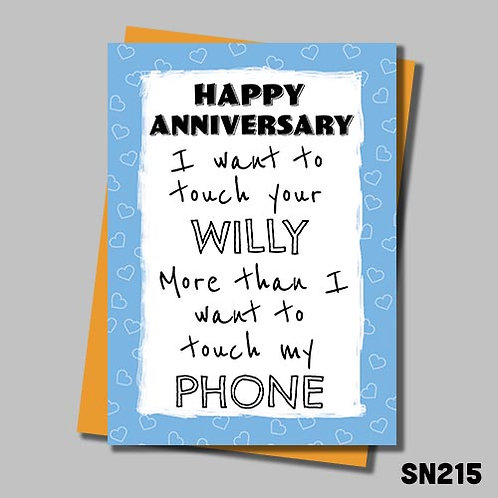 I want to touch your willy more than my phone anniversary card.