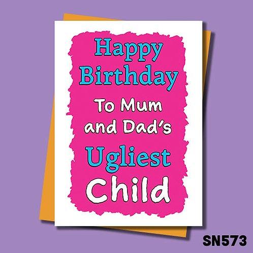 Happy Birthday to Mum and Dad's ugliest child birthday card.