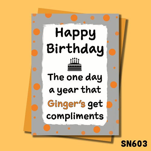 The only day that ginger people get compliments birthday card.