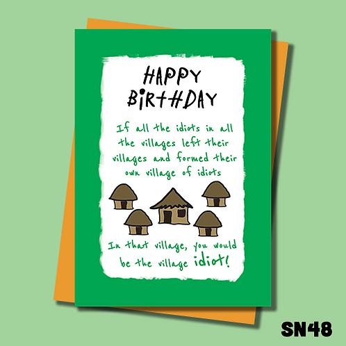 Offensive and funny Birthday card about being a village idiot. SN48.