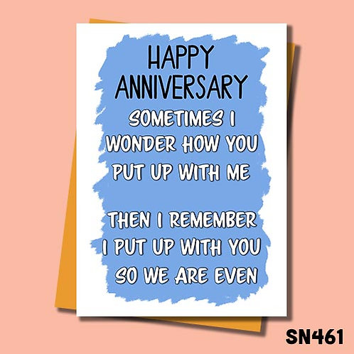 I wonder how you put up with me but then I remember I put up with you so we are even anniversary card.