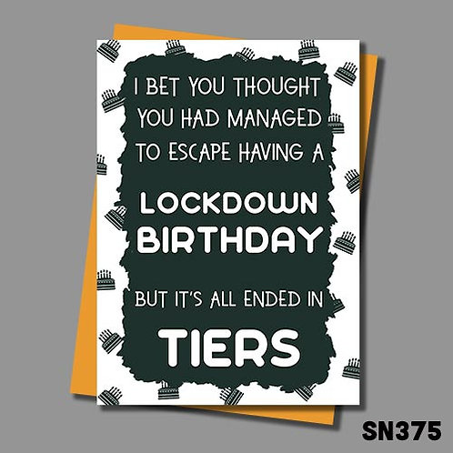 Funny lockdown Birthday card that says it's all ended in 'tiers'.