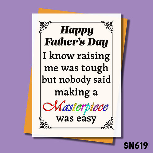 I know raising me was tough but nobody said making a masterpiece was easy Father's Day card.