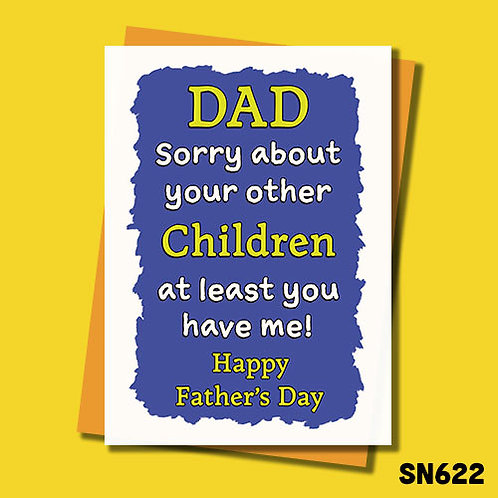 Sorry about the other children but at least you have me Father's Day cards.