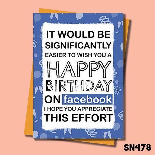 It would've been easier to wish you happy birthday on Facebook birthday card.