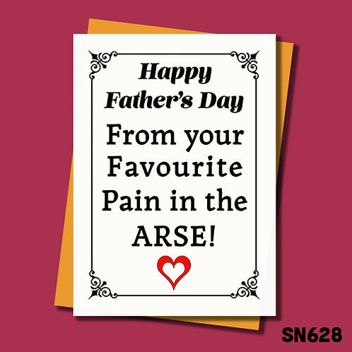 Happy Father's Day from your favourite pain in the arse Father's Day card.
