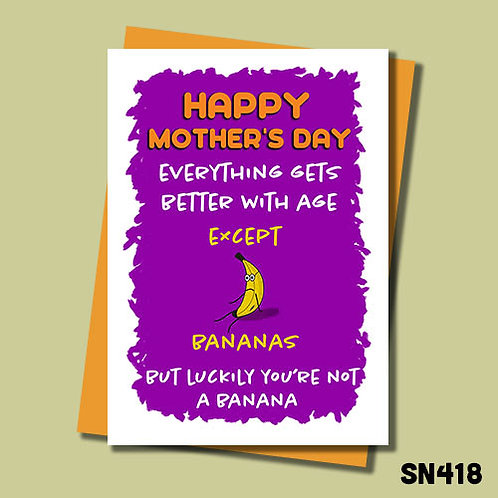 Everything gets better with age, except bananas but luckily you're not a banana Mother's Day card.