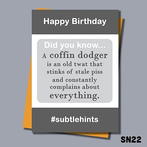 Offensive Birthday card with a subtle hint about being old . A coffin dodger is an old twat that stinks of stale piss. SN22.