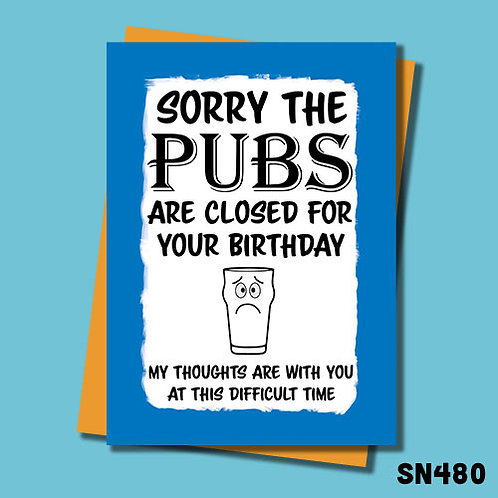 Sorry the pubs are closed lockdown birthday card.