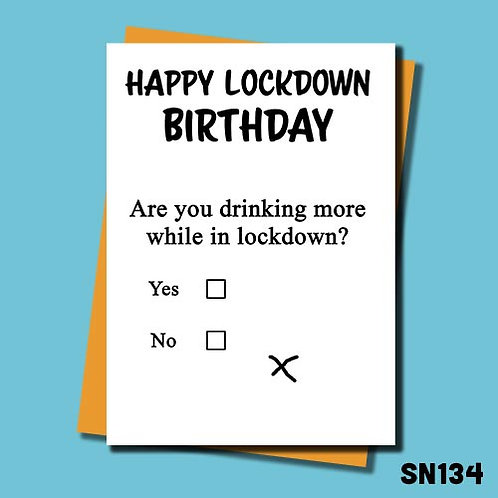 Lockdown Birthday Card - Are you drinking more whilst in lockdown?