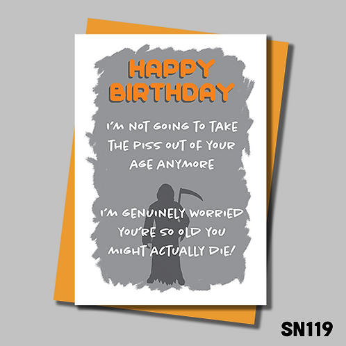 Funny and offensive Birthday card. I'm worried you're so old you might actually die. SN119.