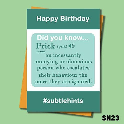Rude Birthday card. Prick. An obnoxious person that escalates their behavior the more they are ignored. SN23.