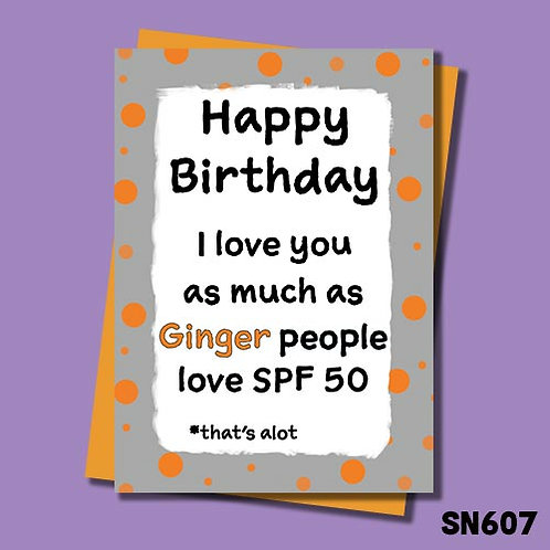 I love you as much as ginger people love SPF50, which is a lot birthday card.