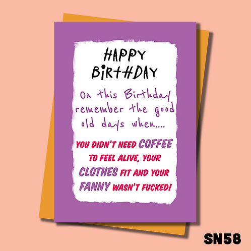 Funny and rude Birthday card for her. Remember the good old days when your fanny wasn't fucked? SN58.