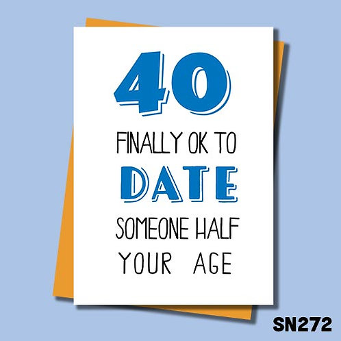 It's finally ok to date someone half your age funny 40th birthday card.