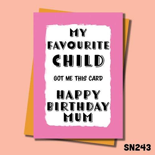 My favourite child got me this funny birthday card - Mum.