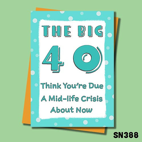 Funny 40th Birthday card - I think you're due a mid-life crisis about now,