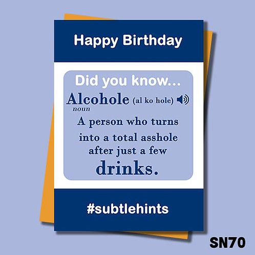 Funny Birthday card describing an alcohole. A person who turns into a total asshole after just a few drinks. SN70.