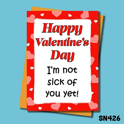 I'm not sick of you yet funny Valentine's Day card.